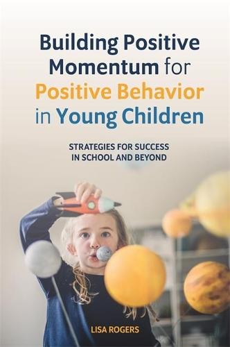 Building Positive Momentum for Positive Behavior in Young Children: Strategies for Success in School and Beyond (Paperback)