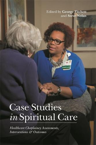 Case Studies in Spiritual Care: Healthcare Chaplaincy Assessments, Interventions and Outcomes (Paperback)