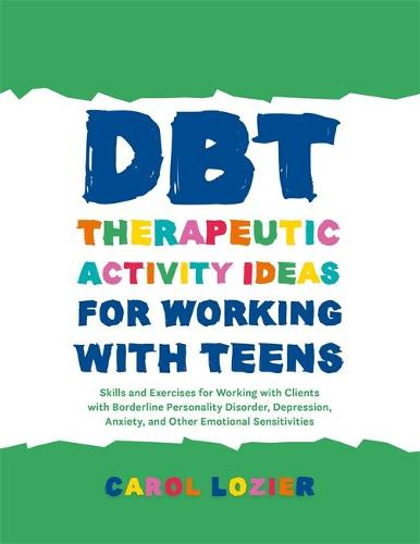 DBT Therapeutic Activity Ideas for Working with Teens: Skills and Exercises for Working with Clients with Borderline Personality Disorder, Depression, Anxiety, and Other Emotional Sensitivities (Paperback)