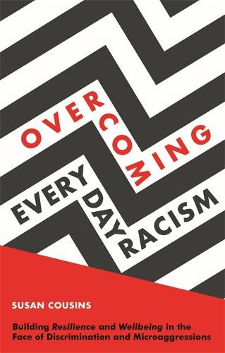 Overcoming Everyday Racism: Building Resilience and Wellbeing in the Face of Discrimination and Microaggressions (Paperback)