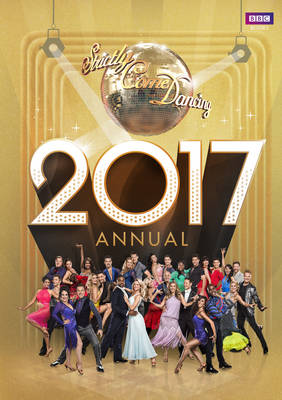 Official Strictly Come Dancing Annual 2017: The Official Companion to the Hit BBC Series (Hardback)