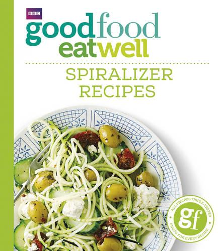 Good Food Eat Well: Spiralizer Recipes (Paperback)