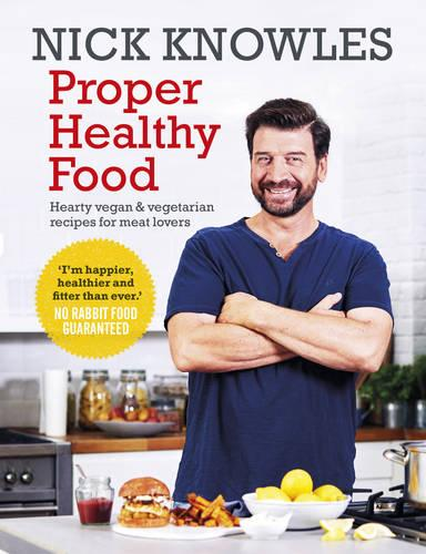 Proper Healthy Food: Hearty vegan and vegetarian recipes for meat lovers (Paperback)
