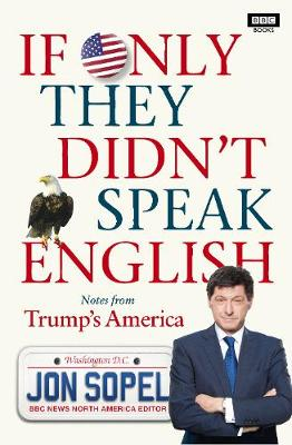 If Only They Didn't Speak English: Notes From Trump's America (Hardback)