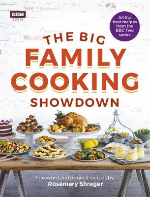 The Big Family Cooking Showdown: All the Best Recipes from the BBC Series (Hardback)