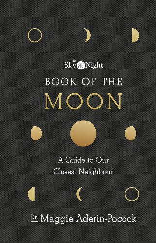 The Sky at Night: Book of the Moon - A Guide to Our Closest Neighbour (Hardback)