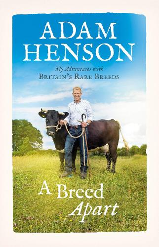 A Breed Apart: My Adventures with Britain's Rare Breeds (Hardback)