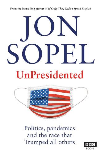 UnPresidented: Politics, pandemics and the race that Trumped all others (Hardback)