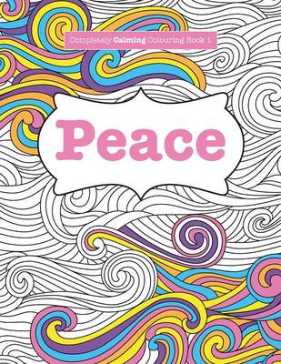 Completely Calming Colouring Book 1: Peace (Paperback)