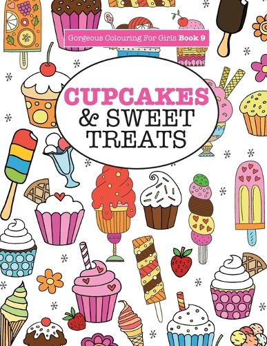 Gorgeous Colouring for Girls - Cupcakes & Sweet Treats - Gorgeous Colouring Books for Girls 9 (Paperback)