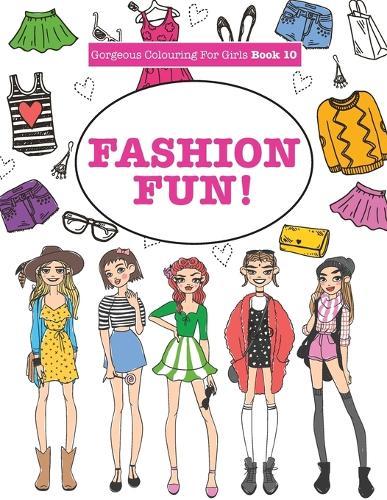 Gorgeous Colouring for Girls - Fashion Fun! - Gorgeous Colouring Books for Girls (Paperback)