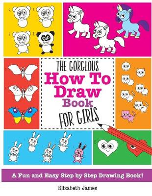 the gorgeous how to draw book for girls by elizabeth james waterstones