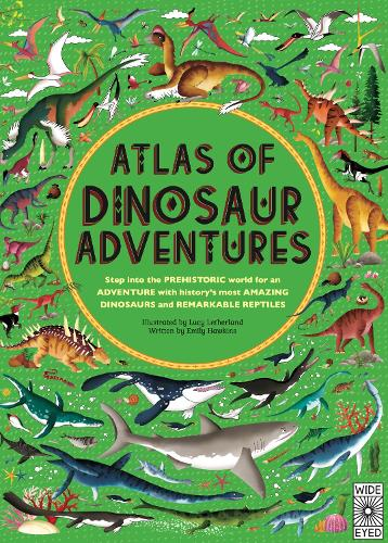 Atlas of Dinosaur Adventures: Step Into a Prehistoric World - Atlas of (Hardback)