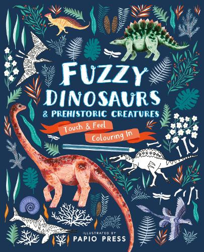 Fuzzy Dinosaurs and Prehistoric Creatures: Touch and Feel Colouring In (Paperback)