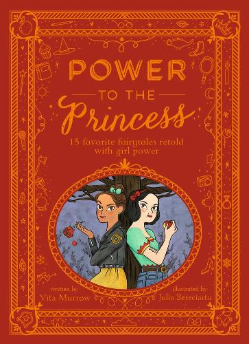 Power to the Princess: 15 Favourite Fairytales Retold with Girl Power (Hardback)