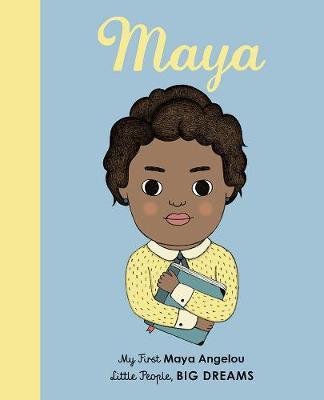 Maya Angelou: My First Maya Angelou - Little People, Big Dreams 4 (Board book)