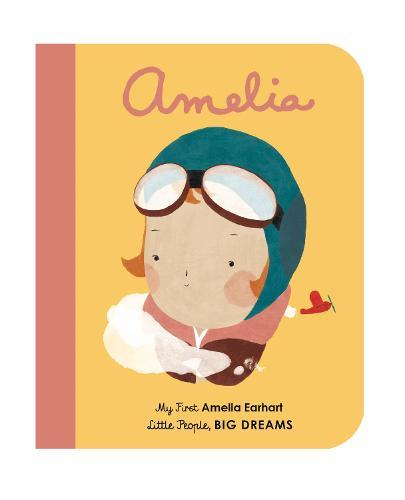 Amelia Earhart: Volume 3: My First Amelia Earhart - Little People, BIG DREAMS (Board book)
