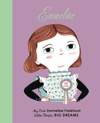 Emmeline Pankhurst: My First Emmeline Pankhurst - Little People, Big Dreams 8 (Board book)