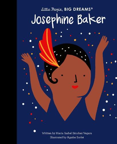 Josephine Baker - Little People, Big Dreams (Hardback)