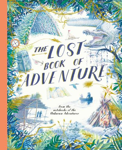 The Lost Book of Adventure: from the notebooks of the Unknown Adventurer (Hardback)