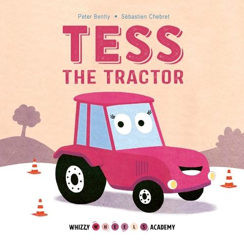 Whizzy Wheels Academy: Tess the Tractor - Whizzy Wheels Academy (Board book)