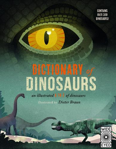 Dictionary of Dinosaurs: an illustrated A to Z of every dinosaur ever discovered (Hardback)