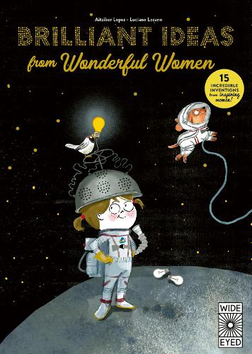 Brilliant Ideas From Wonderful Women: 15 incredible inventions from inspiring women! (Hardback)