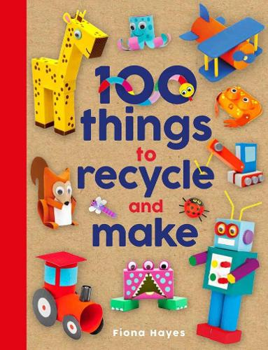 100 Things to Recycle and Make - Crafty Makes (Hardback)