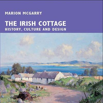 The Irish Cottage: History, Culture and Design (Paperback)