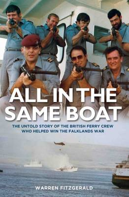 All in the Same Boat: The Untold Story of the British Ferry Crew Who Helped Win the Falklands War (Hardback)