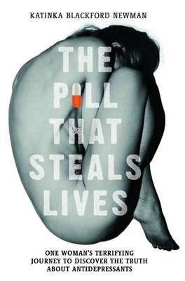 The Pill That Steals Lives: One Woman's Terrifying Journey to Discover the Truth About Antidepressants (Paperback)