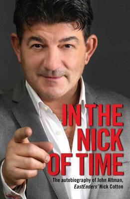 In the Nick of Time: The Autobiography of John Altman, Eastenders' Nick Cotton (Paperback)