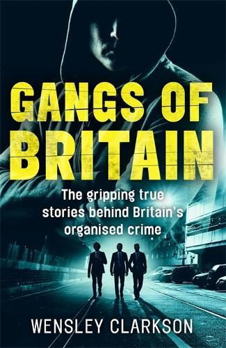Gangs of Britain - The Gripping True Stories Behind Britain's Organised Crime (Paperback)