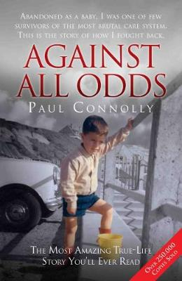 Against All Odds: Abandoned as a Baby, Survivor of the Most Brutal Care System. This is the Story of How I Fought Back (Paperback)