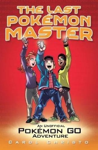 The Last Pokemon Master: An Unofficial Pokemon Go Adventure (Paperback)