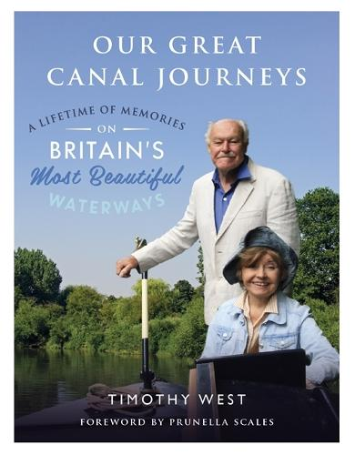 Our Great Canal Journeys: A Lifetime of Memories on Britain's Most Beautiful Waterways (Hardback)