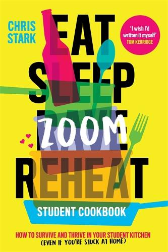 Eat Sleep Zoom Reheat: How to Survive and Thrive in Your Student Kitchen (Hardback)
