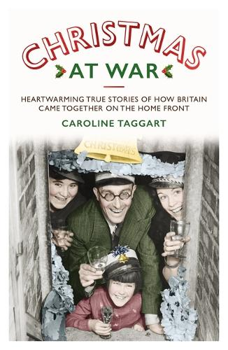 Christmas at War - True Stories of How Britain Came Together on the Home Front: True Stories of How Britain Came Together on the Home Front (Paperback)