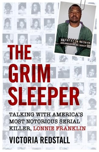 The Grim Sleeper - Talking with America's Most Notorious Serial Killer, Lonnie Franklin: Talking with America's Most Notorious Serial Killer, Lonnie Franklin (Paperback)