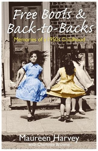 Free Boots & Back to Backs - Memories of a 1950's Childhood: Memories of a 1950's Childhood (Paperback)