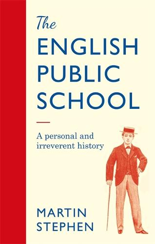 The English Public School: An Irreverent and Personal History (Hardback)