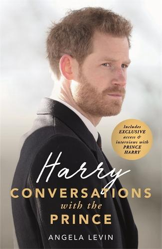 Harry: Conversations with the Prince - INCLUDES EXCLUSIVE ACCESS & INTERVIEWS WITH PRINCE HARRY (Hardback)