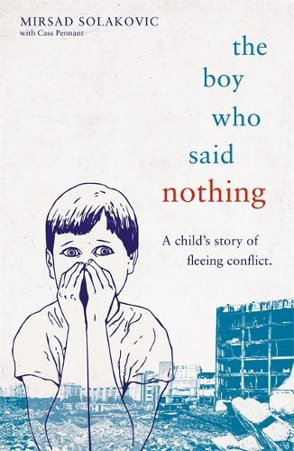 The Boy Who Said Nothing - A Child's Story of Fleeing Conflict (Paperback)
