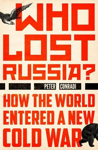 Who Lost Russia?: How the World Entered a New Cold War (Hardback)