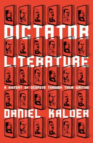 Dictator Literature: A History of Despots Through Their Writing (Hardback)