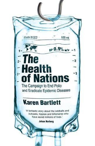 The Health of Nations: The Campaign to End Polio and Eradicate Epidemic Diseases (Hardback)