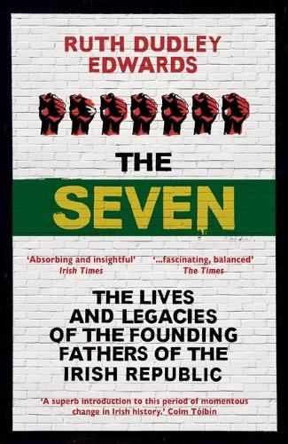 The Seven: The Lives and Legacies of the Founding Fathers of the Irish Republic (Paperback)