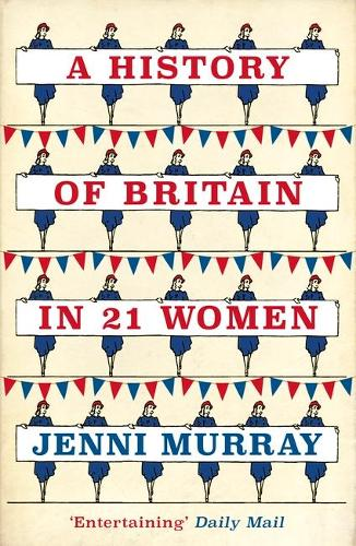 Cover A History of Britain in 21 Women: A Personal Selection