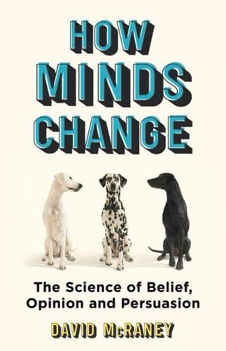 How Minds Change: Make People Listen Without Losing Your Voice (Hardback)