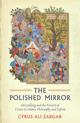 The Polished Mirror: Storytelling and the Pursuit of Virtue in Islamic Philosophy and Sufism - Oneworld Academic (Paperback)